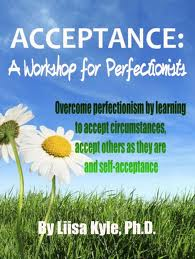 Acceptance - A Workshop for Perfectionists
